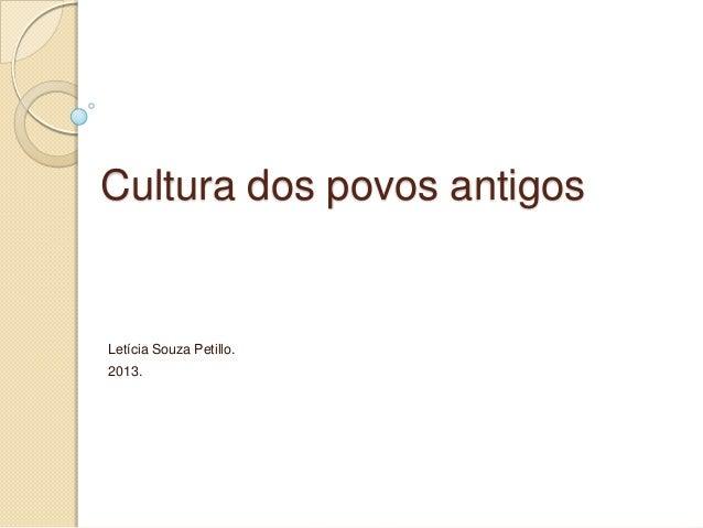 Cultura dos povos antigosLetícia Souza Petillo.2013.