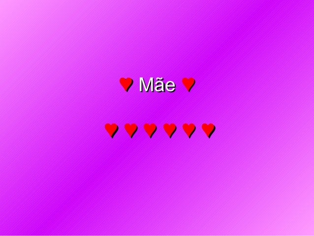 ♥♥ MãeMãe ♥♥ ♥ ♥ ♥ ♥ ♥ ♥♥ ♥ ♥ ♥ ♥ ♥
