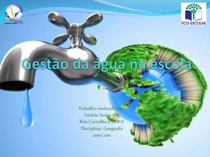 Gestão da água na escola<br />Trabalho realizado por: <br />Letícia Souza nº8<br />Rita Carvalha nº21 8ºA<br />Disciplina:...