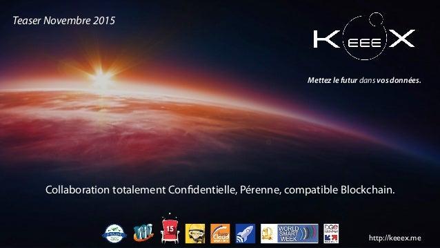 Collaboration totalement Confidentielle, Pérenne, compatible Blockchain. http://keeex.me Mettez le futur dans vos données....