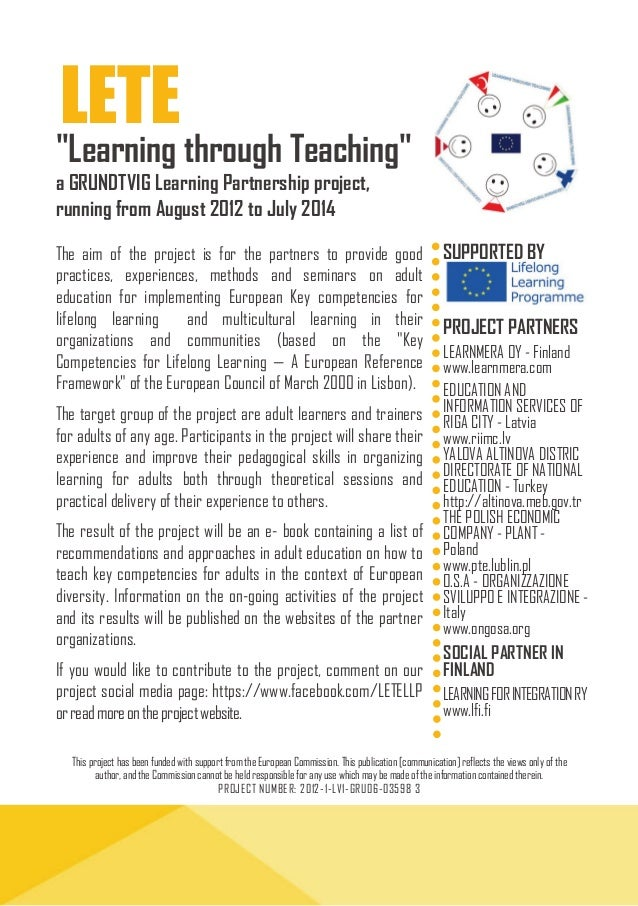 "LETE  ""Learning through Teaching"" a GRUNDTVIG Learning Partnership project, running from August 2012 to July 2014 The aim ..."