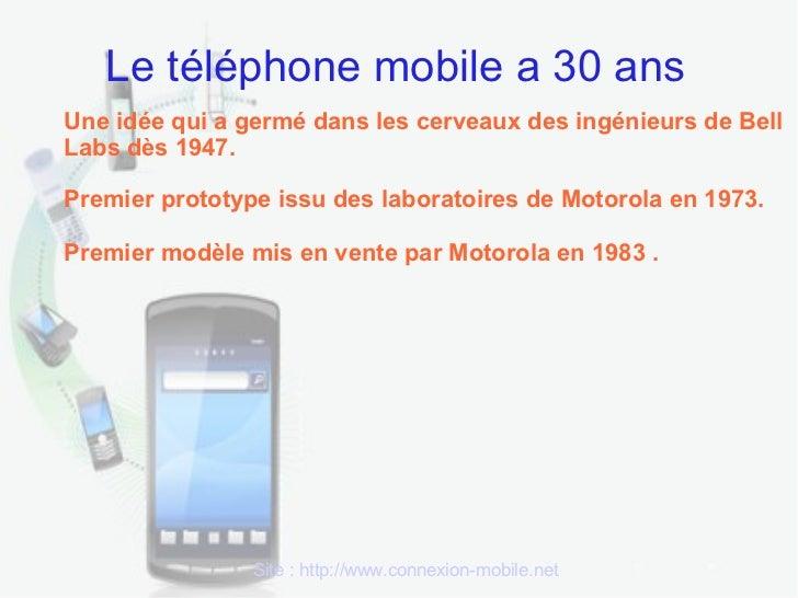 Le téléphone mobile a 30 ansUne idée qui a germé dans les cerveaux des ingénieurs de BellLabs dès 1947.Premier prototype i...