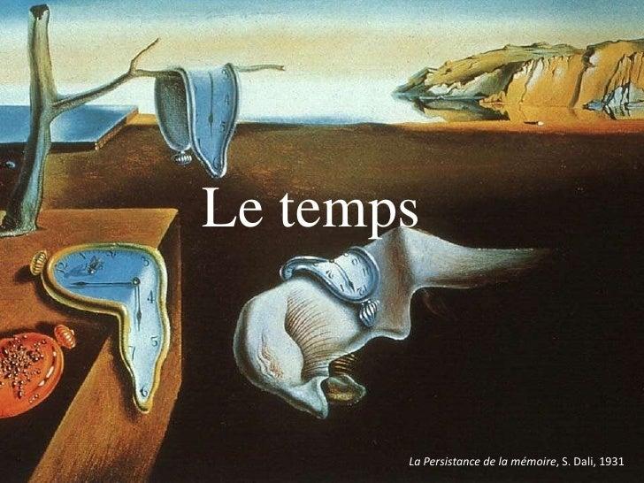 Le temps<br />La Persistance de la mémoire, S. Dali, 1931<br />
