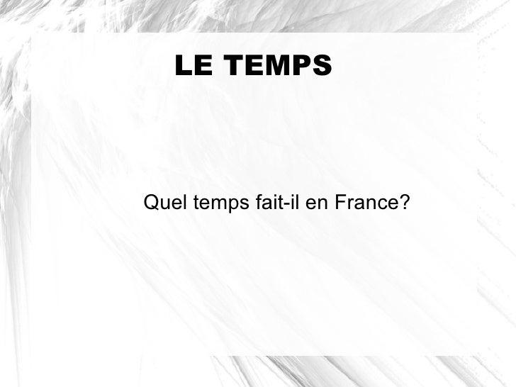 LE TEMPSQuel temps fait-il en France?