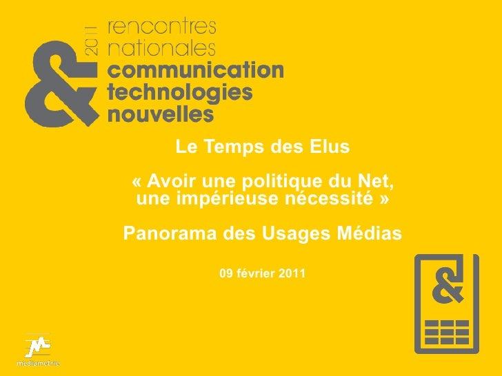 Le Temps des Elus «Avoir une politique du Net, une impérieuse nécessité» Panorama des Usages Médias 09 février 2011