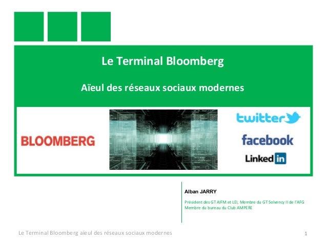 Le Terminal Bloomberg Aïeul des réseaux sociaux modernes Le Terminal Bloomberg aïeul des réseaux sociaux modernes 1 Alban ...