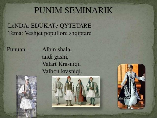 PUNIM SEMINARIK LëNDA: EDUKATë QYTETARE Tema: Veshjet popullore shqiptare Punuan: Albin shala, andi gashi, Valart Krasniqi...