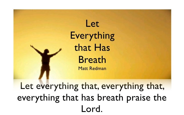 Let Everything That                Let            Has Breath             Everything               that Has                ...