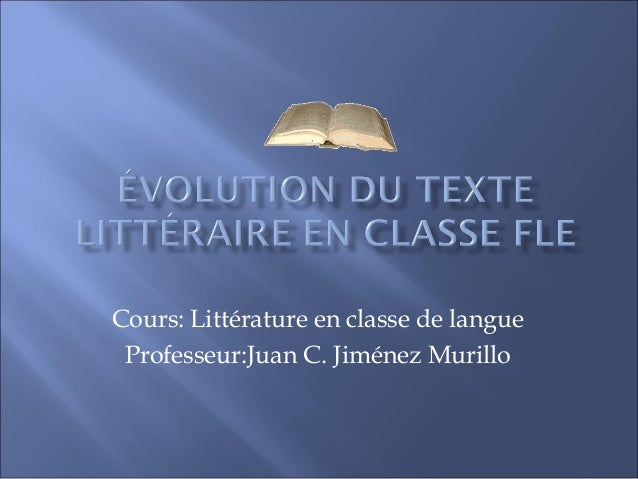 Cours: Littérature en classe de langueProfesseur:Juan C. Jiménez Murillo