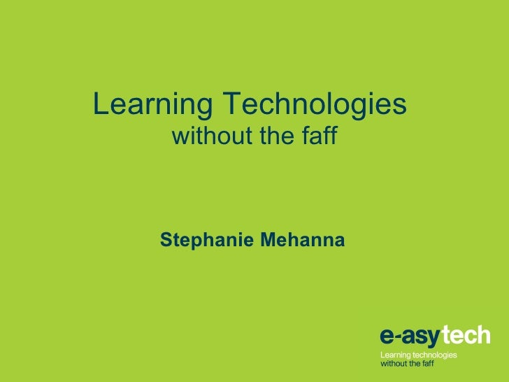 Learning Technologies  without the faff Stephanie Mehanna