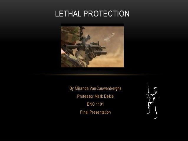 LETHAL PROTECTION   By Miranda VanCauwenberghs      Professor Mark Dekle            ENC 1101        Final Presentation