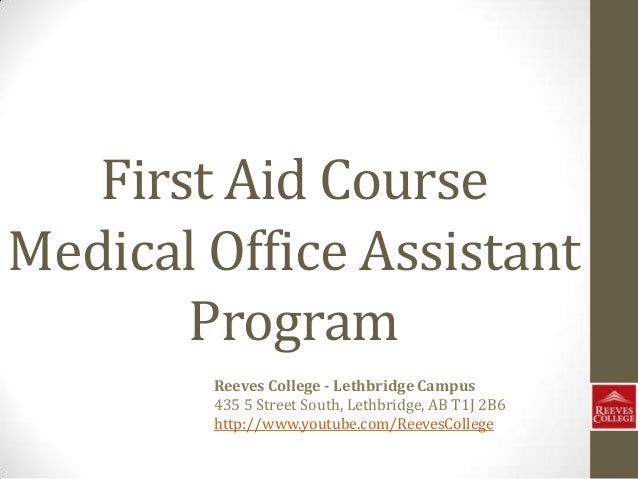 First Aid Course Medical Office Assistant Program Reeves College - Lethbridge Campus 435 5 Street South, Lethbridge, AB T1...