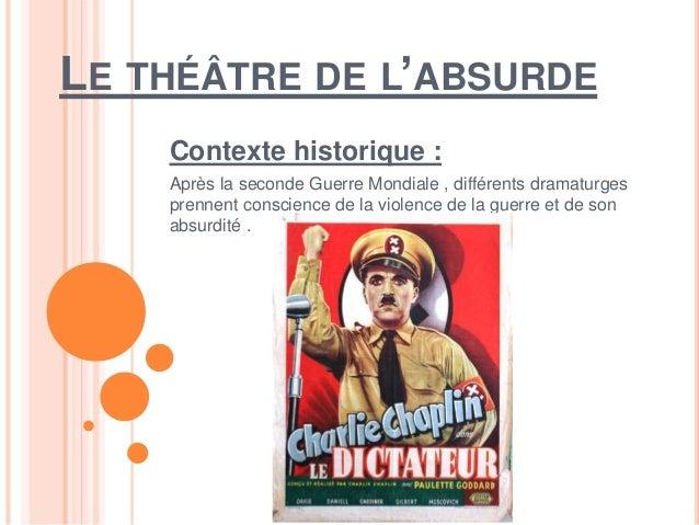 LE THÉÂTRE DE L'ABSURDE Contexte historique : Après la seconde Guerre Mondiale , différents dramaturges prennent conscienc...
