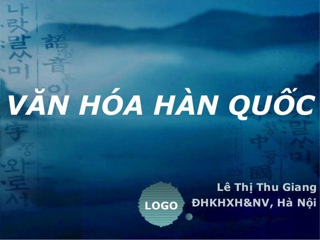 LOGO VĂN HÓA HÀN QUỐC Lê Thị Thu Giang ĐHKHXH&NV, Hà Nội