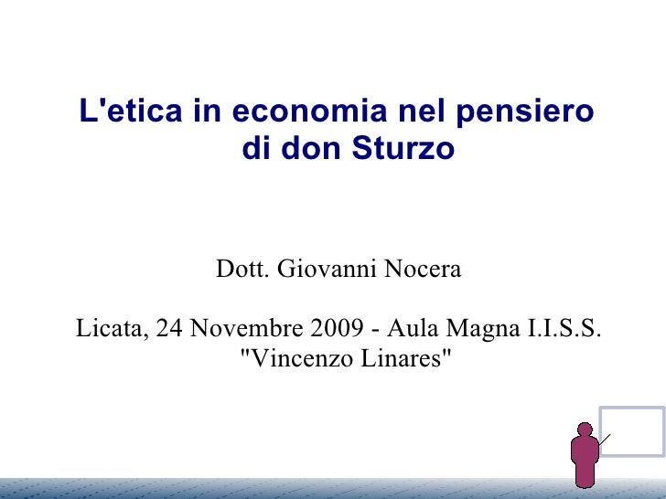 """L'etica in economia nel pensiero di don Sturzo Dott. Giovanni Nocera Licata, 24 Novembre 2009 - Aula Magna I.I.S.S. """"..."""
