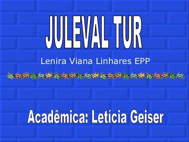 JULEVAL TUR Lenira Viana Linhares EPP Acadêmica: Letícia Geiser