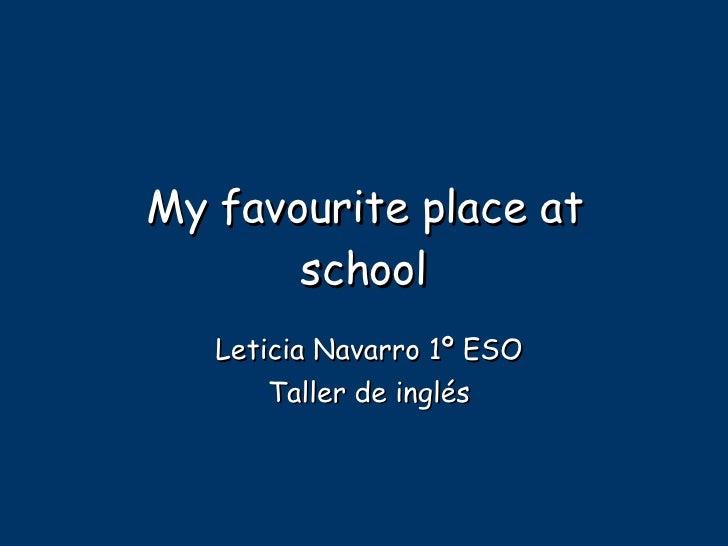 My favourite place at school Leticia Navarro 1º ESO Taller de inglés