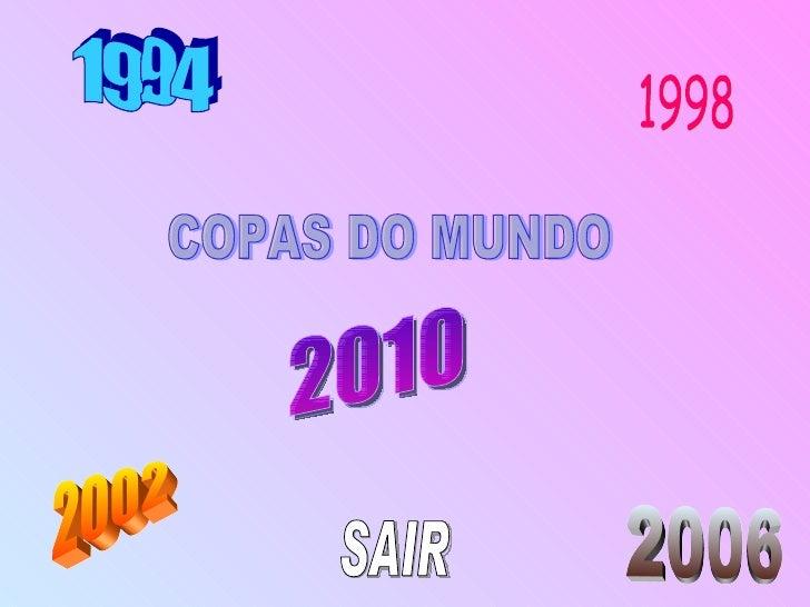 1994 2002 2006 2010 COPAS DO MUNDO SAIR 1998
