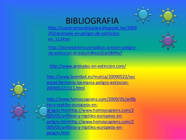 BIBLIOGRAFIAhttp://nuestromundotucasa.blogspot.mx/2009/03/animales-en-peligro-de-extincion-en_12.htmlhttp://planetatierra....