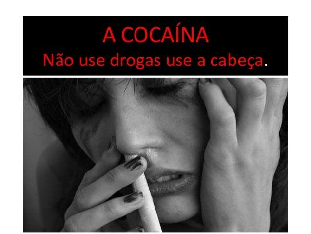 A COCAÍNANão use drogas use a cabeça.