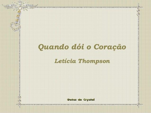 QQuuaannddoo Quando dói ddóóii o oo CCoorraaççããoo  Coração  Letícia Thompson