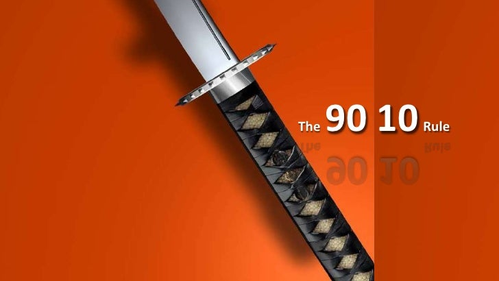 90 10<br />                                                The                               Rule  <br />