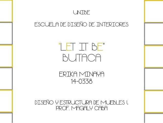 """UNIBE ESCUELA DE DISEÑO DE INTERIORES ERIKA MINAYA 14-0338 DISEÑO Y ESTRUCTURA DE MUEBLES l PROF. MAGALY CABA """"LET IT BE"""" ..."""