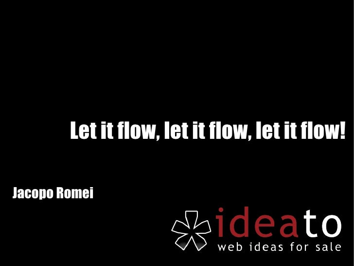 Let it flow, let it flow, let it flow! Jacopo Romei