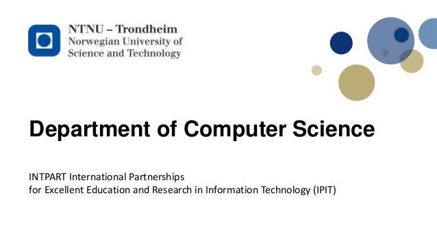 Department of Computer Science INTPART International Partnerships for Excellent Education and Research in Information Tech...