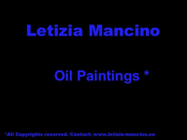 Letizia Mancino * *All Copyrights reserved. Contact: www.letizia-mancino.eu Oil Paintings *