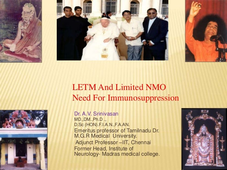 LETM And Limited NMONeed For ImmunosuppressionDr. A.V. SrinivasanMD.,DM.,Ph.D .,D.Sc (HON).F.I.A.N.,F.A.AN.Emeritus profes...