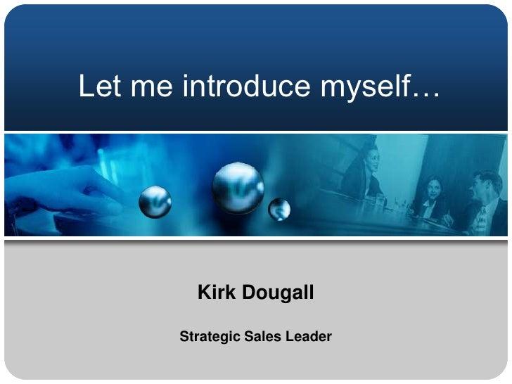 Let me introduce myself…<br />Kirk Dougall<br />Strategic Sales Leader<br />