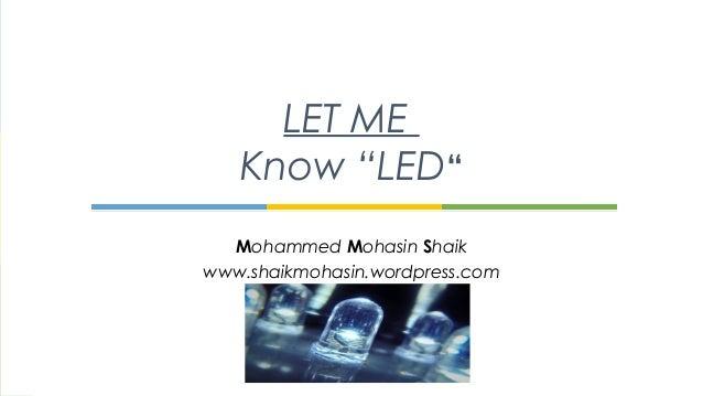 """Mohammed Mohasin Shaikwww.shaikmohasin.wordpress.comLET MEKnow """"LED"""""""