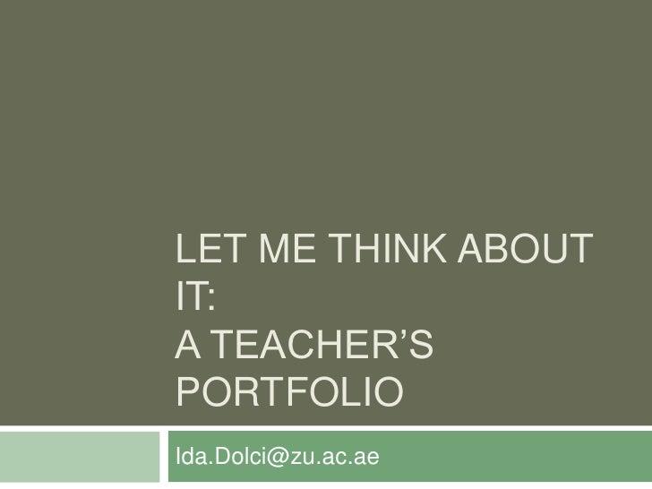 LET ME THINK ABOUTIT:A TEACHER'SPORTFOLIOIda.Dolci@zu.ac.ae