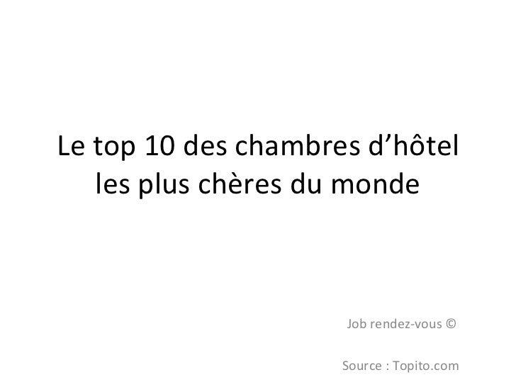 Le top 10 des chambres d'hôtel les plus chères du monde Job rendez-vous © Source : Topito.com