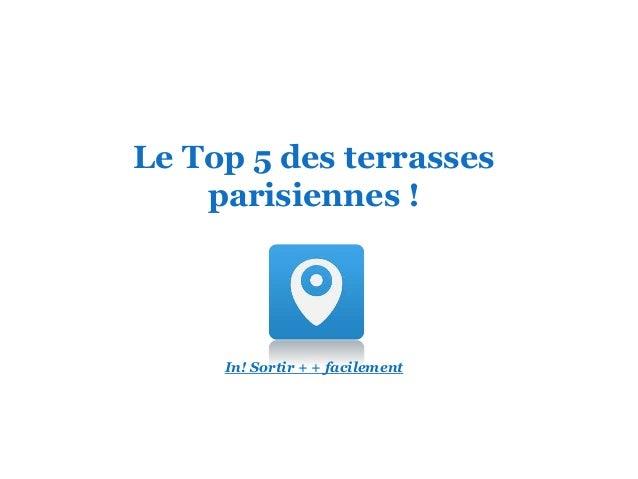 In! Sortir + + facilement Le Top 5 des terrasses parisiennes !
