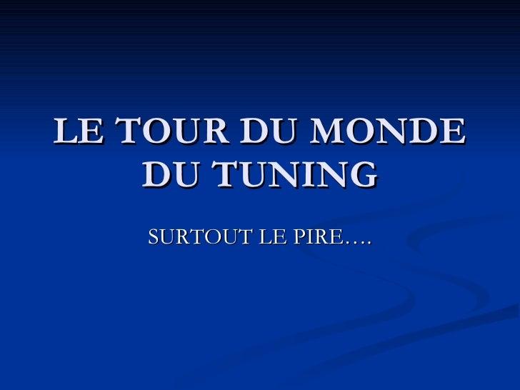LE TOUR DU MONDE DU TUNING SURTOUT LE PIRE….