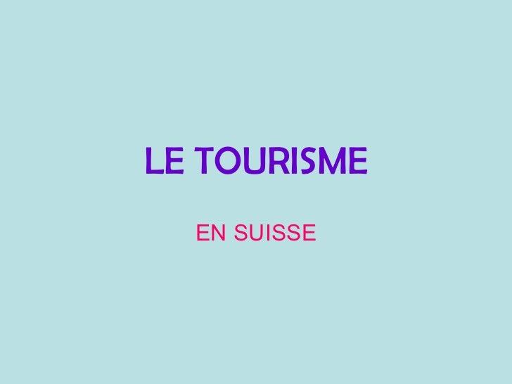 LE TOURISME EN SUISSE