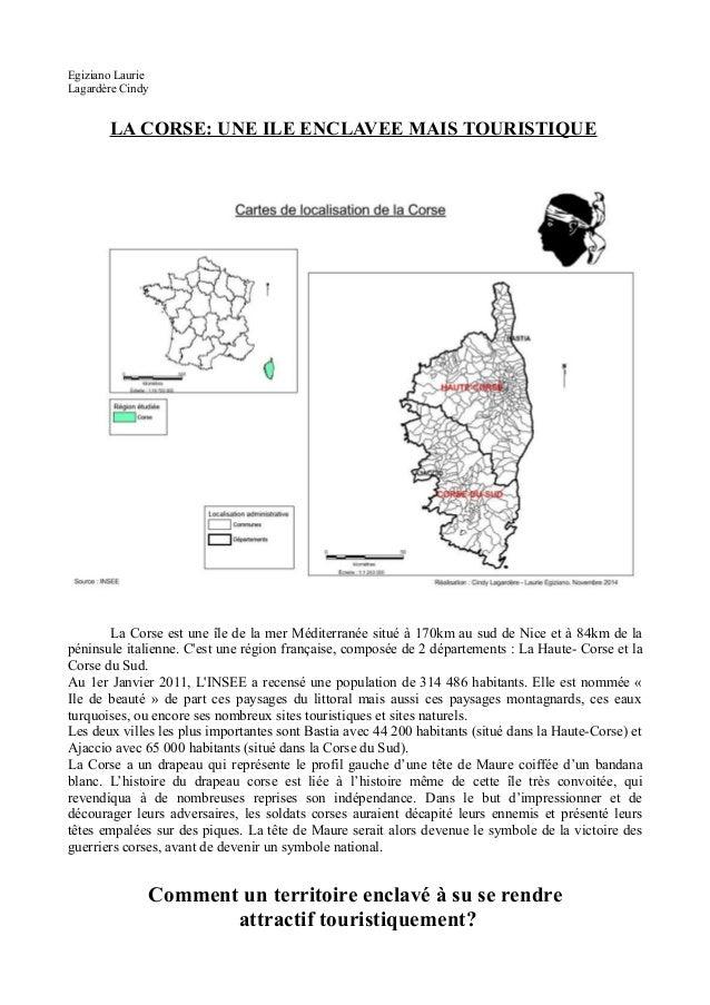 Egiziano Laurie Lagardère Cindy LA CORSE: UNE ILE ENCLAVEE MAIS TOURISTIQUE La Corse est une île de la mer Méditerranée si...