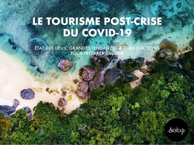 LE TOURISME POST-CRISE DU COVID-19 ÉTAT DES LIEUX, GRANDES TENDANCES & PLAN D'ACTIONS POUR PRÉPARER L'AVENIR