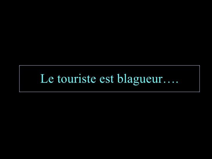Le touriste est blagueur….