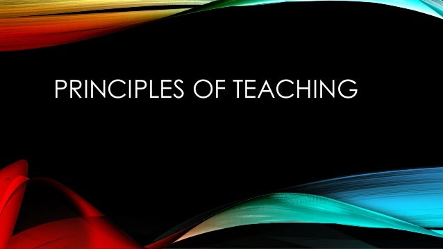 principles of teaching 1 notes Principles of learning and teaching: knows principles and strategies for classroom management a knows how to develop classroom routines and procedures b.