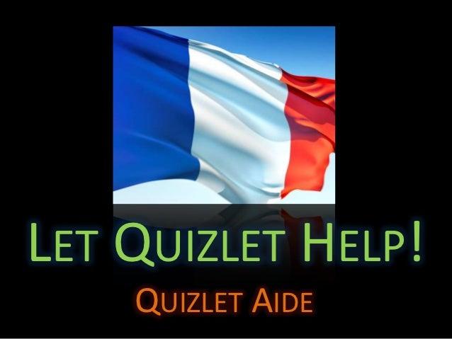 LET QUIZLET HELP!    QUIZLET AIDE