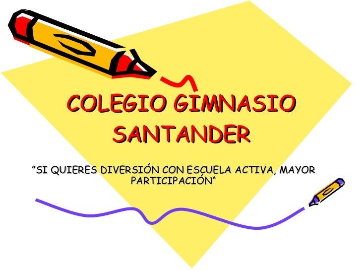 """COLEGIO GIMNASIO SANTANDER """" SI QUIERES DIVERSIÓN CON ESCUELA ACTIVA, MAYOR PARTICIPACIÓN"""""""