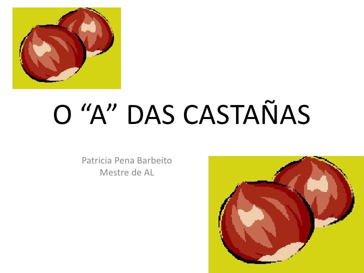 """O """"A"""" DAS CASTAÑAS<br />Patricia Pena Barbeito<br />Mestre de AL<br />"""