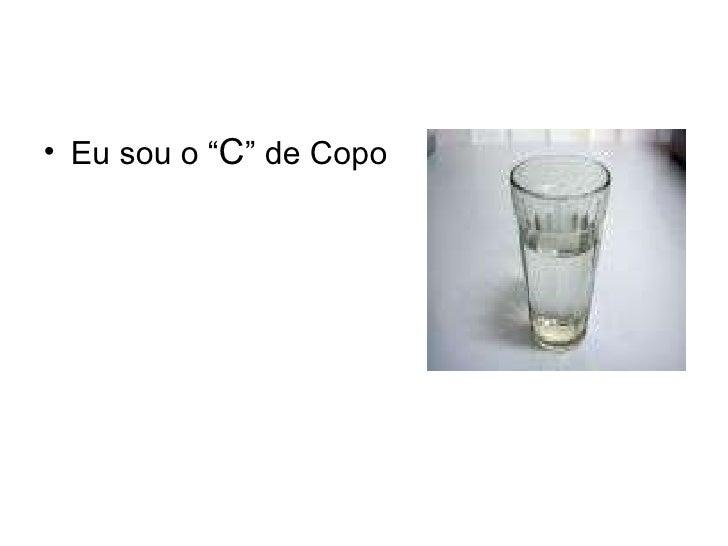 "<ul><li>Eu sou o "" C "" de Copo </li></ul>"