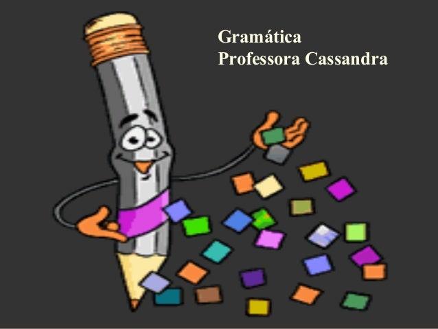GramáticaProfessora Cassandra