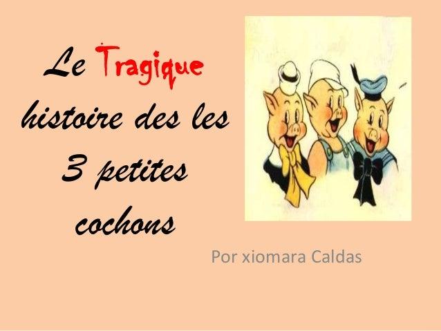 Le Tragiquehistoire des les   3 petites    cochons              Por xiomara Caldas
