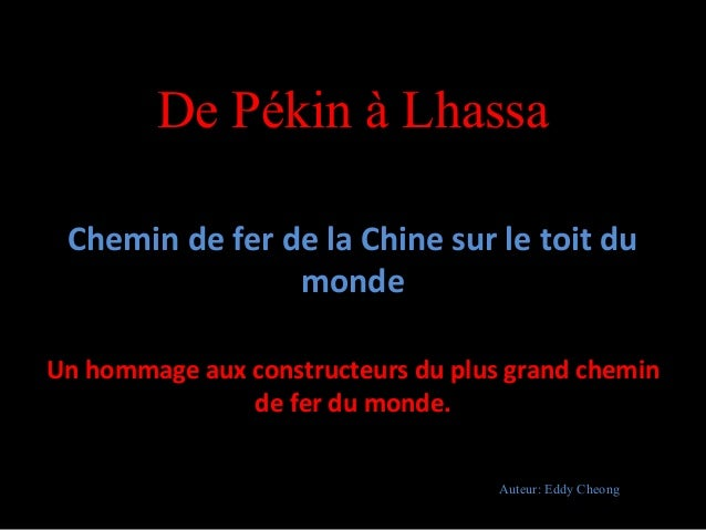 De Pékin à LhassaChemin de fer de la Chine sur le toit dumondeUn hommage aux constructeurs du plus grand cheminde fer du m...