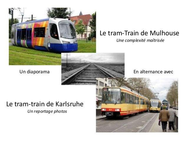 Le tram-Train de Mulhouse                                  Une complexité maîtrisée    Un diaporama                       ...
